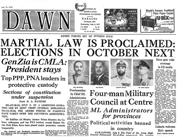 Front page of Dawn reporting the imposition of Zia's Martial Law. Though Zia promised fresh election in 90 days, he backed out of the commitment and decided to rule the country as dictator for the next eleven years.