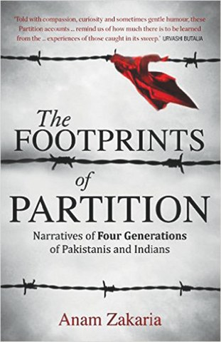 The Footprints of Partition: Narratives of Four Generations of Pakistanis and Indians  By Anam Zakaria