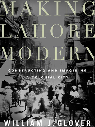 "In his book, William J Glove establishes Lahore as a key site for ""constructing and imagining a colonial city"""