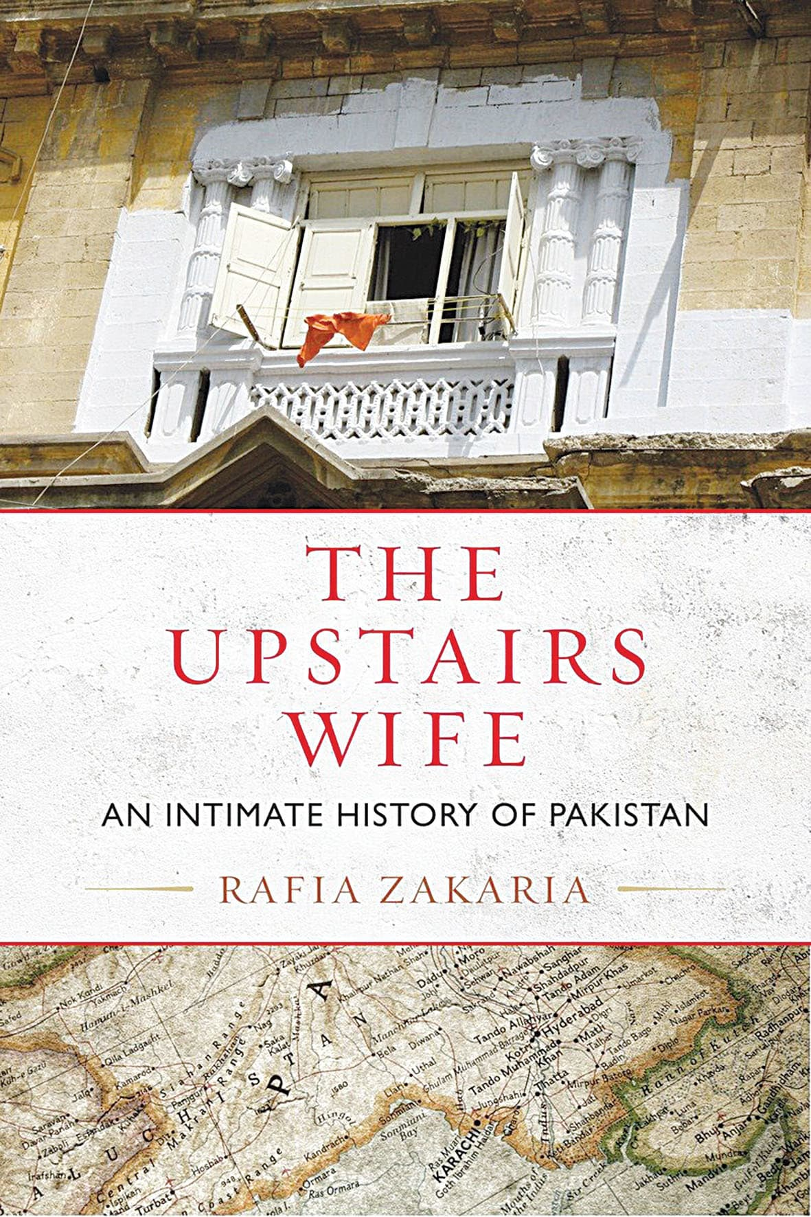 The Upstairs Wife: An Intimate History of Pakistan   By Rafia Zakaria