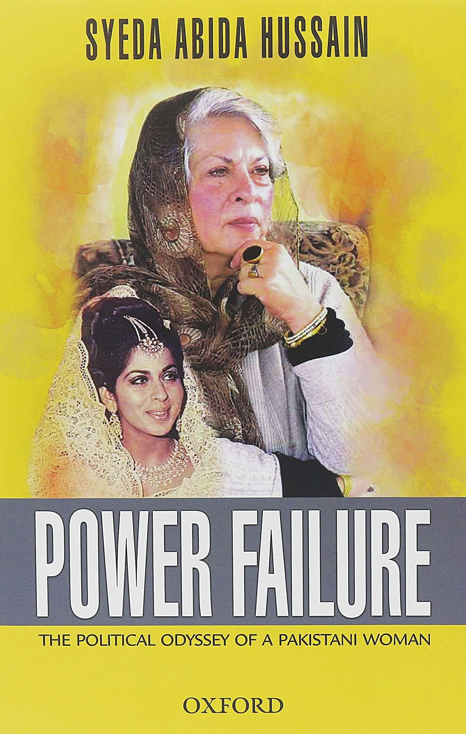 Power Failure: The Political Odyssey of a Pakistani Woman  By Syeda Abida Hussain
