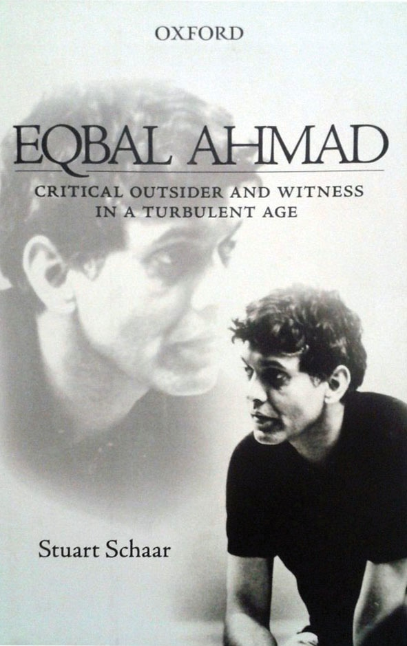 Eqbal Ahmad: Critical Outsider and Witness in a Turbulent Age  By Stuart Schaar