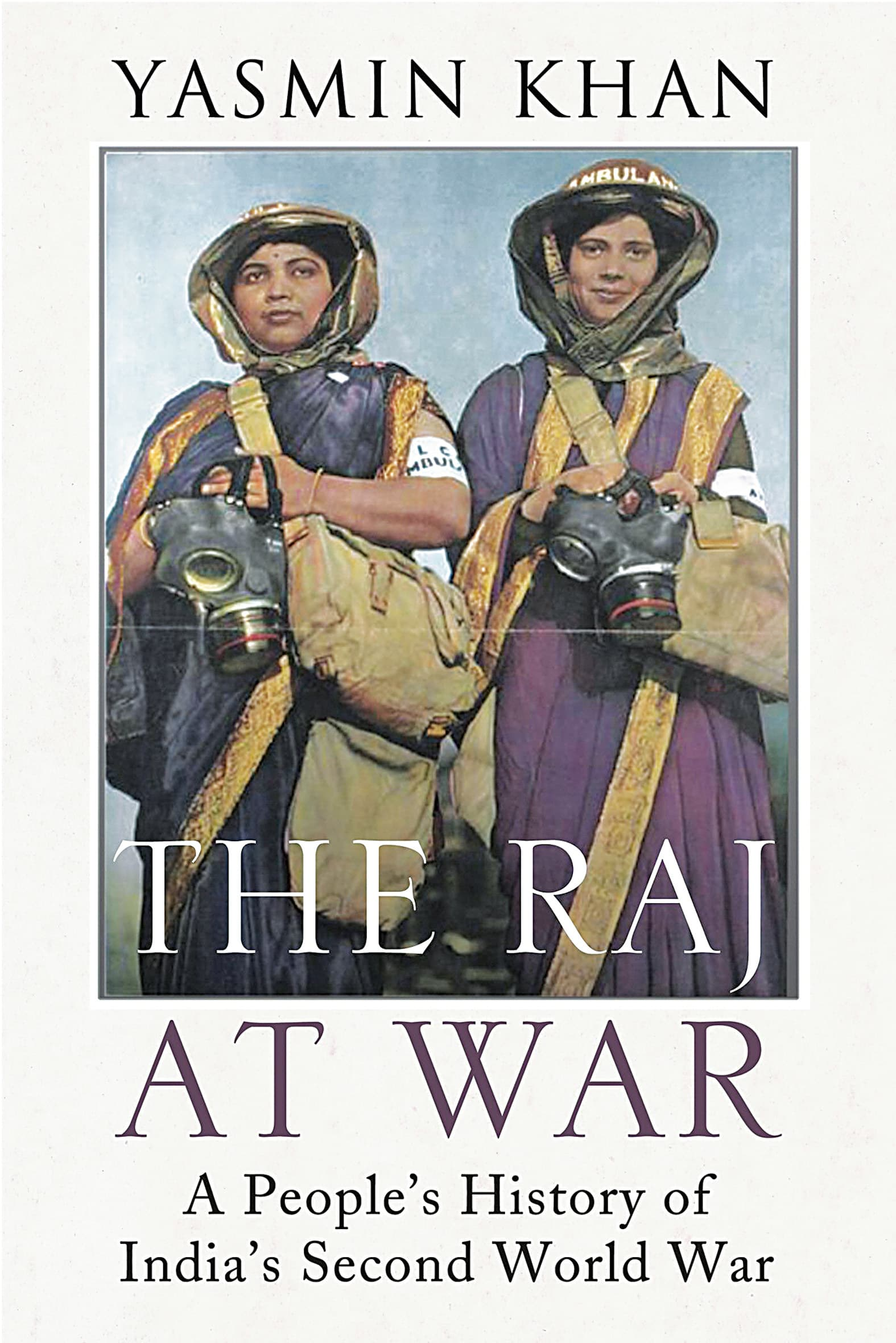The Raj at War: A People's History of India's Second World War   (HISTORY)  By Yasmin Khan