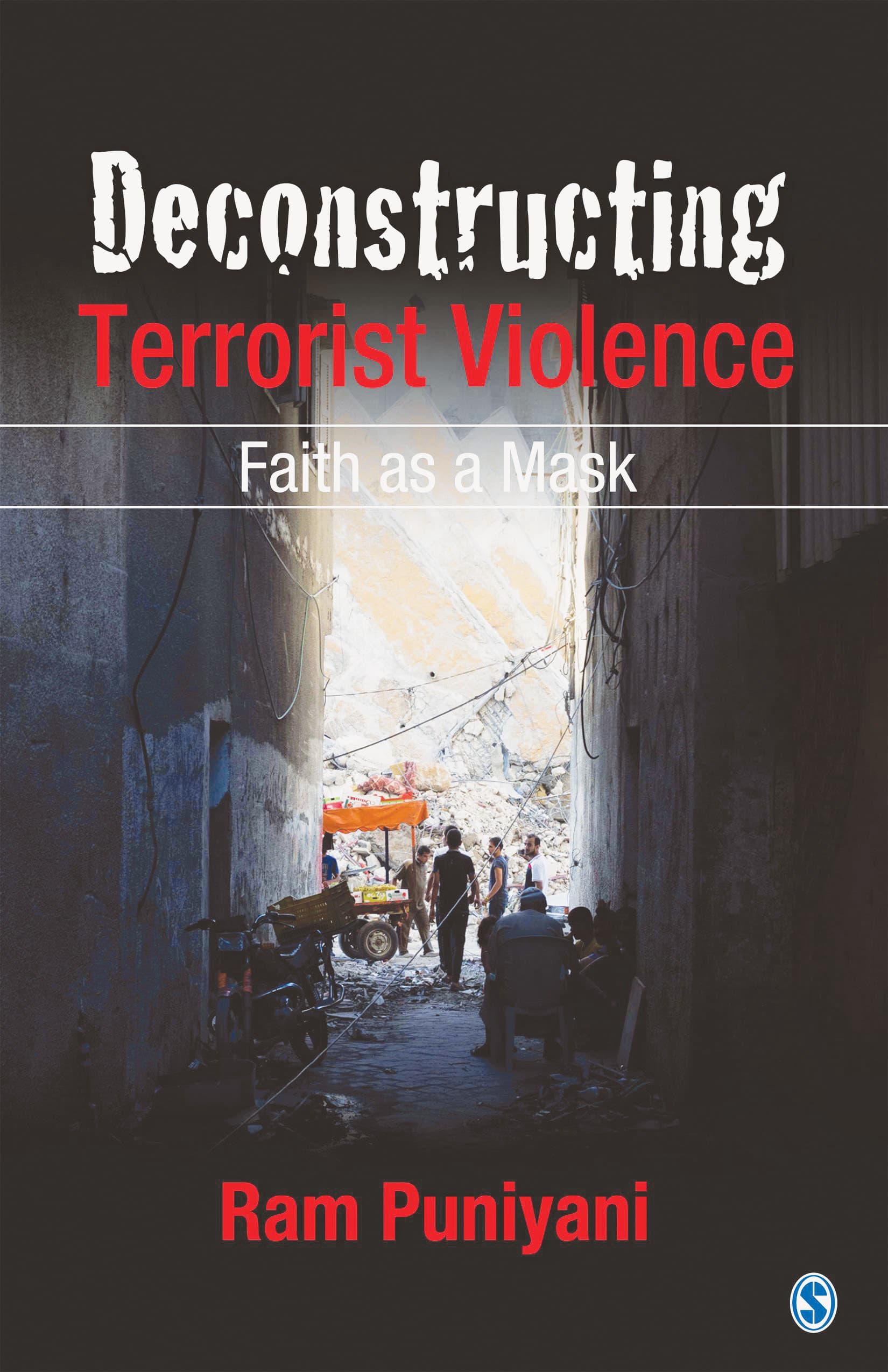 Deconstructing Terrorist Violence: Faith  as a Mask   By Ram Puniyani