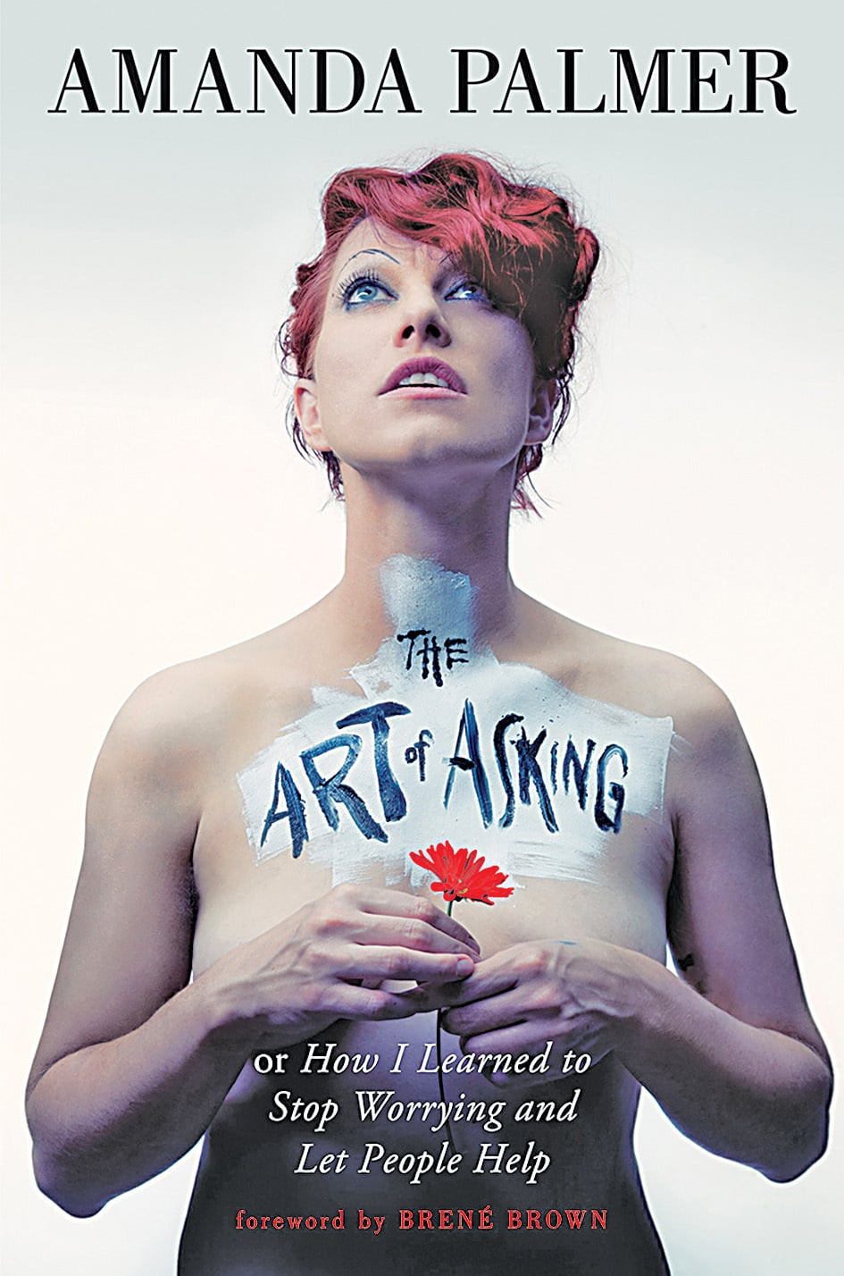 The Art of Asking or How I Learned to Stop Worrying and Let People Help  By Amanda Palmer