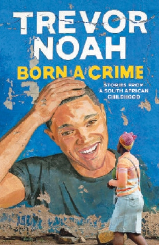 Born a Crime: Stories from a South African Childhood By Trevor Noah Spiegel & Grau, US ISBN: 978-0399588174 304pp.