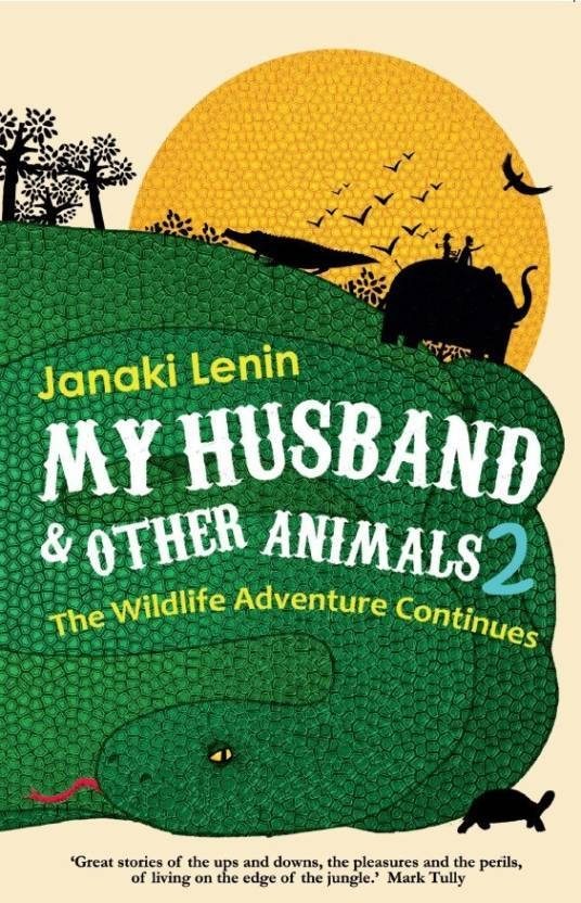My Husband and Other Animals 2: The Wildlife Adventures Continue Janaki Lenin Westland Books, 2018