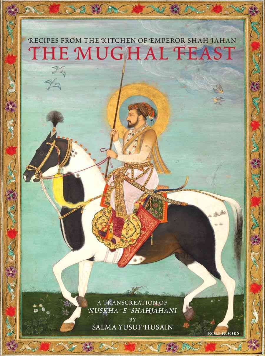 Mughal Feast: Recipes from the Kitchen of Emperor Shah Jahan, a transcreation of Nuskha-e-Shahjahani by Salma Yusuf Husain, Roli Books. Available at Liberty Books and Saeed Books in Pakistan.
