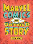 Review: Marvel Comics:The Untold Story by Sean Howe