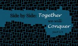Side by Side - part 2 of 5: Together we will conquer