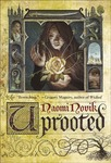 The rebellious wizardess: Uprooted  by Naomi Novik