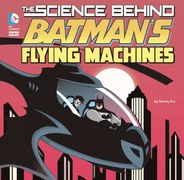 Book review: The Science Behind Batman's Flying Machines