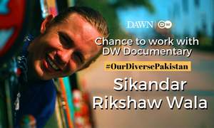 Chance to work with DW Documentary: 'Sikandar Rikshaw Wala' by Aiman Saleem and team